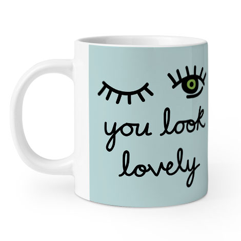 You Look Lovely Mug